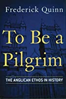 To Be a Pilgrim: The Anglican Ethos in History