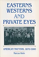 Easterns, Westerns, and Private Eyes: American Matters, 1870-1900 (Monographs)