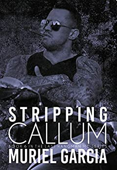 Stripping Callum (Last Hangman MC Book 6) by [Garcia, Muriel]
