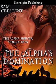 The Alpha's Domination (The Alpha Shifter Collection Book 4) by [Crescent, Sam]