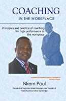 Coaching in the Workplace: Principles and Practice of Coaching for High Performance in the Workplace