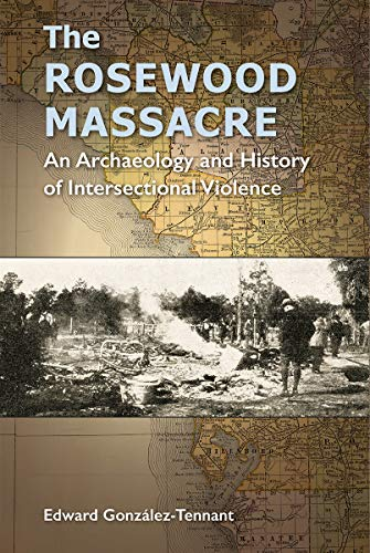 Download The Rosewood Massacre: An Archaeology and History of Intersectional Violence (Cultural Heritage Studies) 0813056780