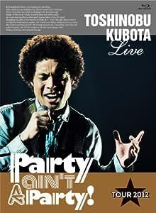 "25th Anniversary Toshinobu Kubota Concert Tour 2012 ""Party ain't A Party!""(初回生産限定版)(Blu-ray Disc)"