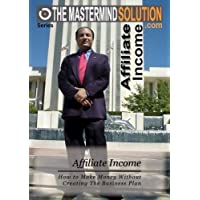 Affiliate Income - How to Make Money Without Creating The Business Plan by Affiliate Income