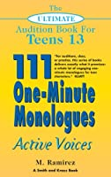 111 One-Minute Monologues: Active Voices (The Ultimate Audition Book for Teens 13, Young Actors Series)