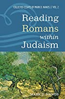 Reading Romans within Judaism: Collected Essays of Mark D. Nanos, Vol. 2