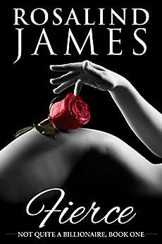 Fierce (Not Quite a Billionaire Book 1) by [James, Rosalind]