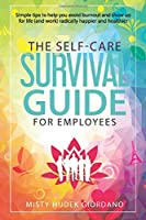 The Self-Care Survival Guide for Employees: Simple tips to help you avoid burnout and show up to life (and work) radically happier and healthier