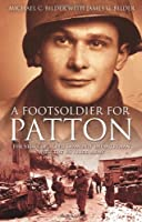 "A Foot Soldier For Patton: The Story of a ""Red Diamond"" Infantryman With the U.S. Third Army"