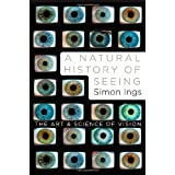 A NAtural History of Seeing – The Art and Science of Vision