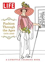 LIFE Fashion Through The Ages (1870-1940): A Lifestyle Coloring Book