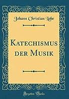 Katechismus Der Musik (Classic Reprint)