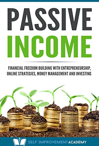 Passive Income: Financial Freedom Building with Entrepreneurship, Online Strategies, Money Management and Investing (Wealth Book 1) (English Edition)