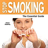 Stop Smoking - The Essential Guide