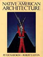 Native American Architecture by Peter Nabokov Robert Easton(1990-10-25)