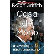 Casa de Mono: Las aventuras de un idiota americano. (Spanish Edition)