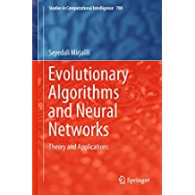 Evolutionary Algorithms and Neural Networks: Theory and Applications (Studies in Computational Intelligence Book 780)