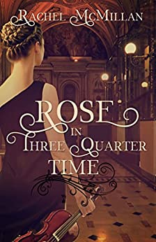 Rose in Three Quarter Time by [McMillan, Rachel]