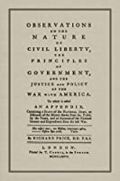 Observations on the Nature of Civil Liberty: The Principles of Government and the Justice and Policy of the War With America