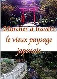 Marcher à travers le vieux paysage japonais (French Edition)