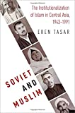 Soviet and Muslim: The Institutionalization of Islam in Central Asia (Religion and Global Politics)