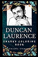 Duncan Laurence Snarky Coloring Book: A Dutch Singer-songwriter. (Duncan Laurence Snarky Coloring Books)