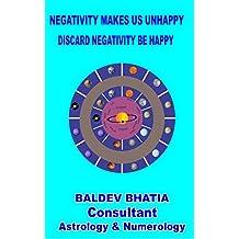 NEGATIVITY MAKES US UNHAPPY: DISCARD NEGATIVITY BE HAPPY