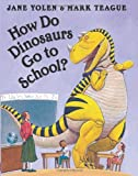 How Do Dinosaurs Go to School? (How Do Dinosaurs...?)