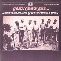 John Crow Say Jamaican by John Crow Say..: Jamaican Music of Faith Work & Pl