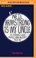 Neil Armstrong Is My Uncle & Other Lies Muscle Man McGinty Told Me