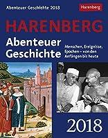 Abenteuer Geschichte 2018: Menschen, Ereignisse, Epochen - von den Anfaengen bis heute. Wissenskalender