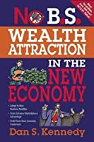 No B.S. Wealth Attraction In The New Economy by Dan S. Kennedy(2010-06-01)