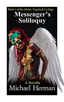 Messenger's Soliloquy (Aliens, Tequila & Us Book 1) by [Herman, Michael]