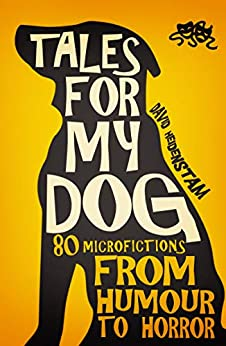 [Heidenstam, David]のTales for my dog: 80 microfictions from humour to horror (English Edition)