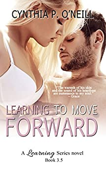 Learning To Move Forward: Novella #3.5 (A Learning Series) by [O'Neill, Cynthia P.]