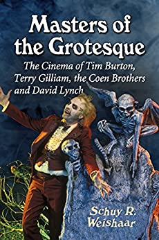 Masters of the Grotesque: The Cinema of Tim Burton, Terry Gilliam, the Coen Brothers and David Lynch by [Weishaar, Schuy R.]