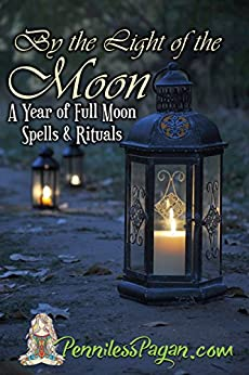 By the Light of the Moon: 13 Simple & Affordable Pagan Spells & Rituals for a Year of Full Moon Celebrations by [Pagan, Penniless]