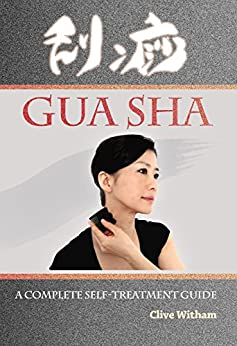 Gua Sha: A Complete Self-treatment Guide by [Witham, Clive]