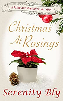 Christmas At Rosings: A Pride And Prejudice Variation by [Bly, Serenity, a Lady]