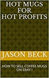 Best ホットマグ - HOT MUGS FOR HOT PROFITS: HOW TO SELL Review