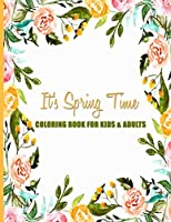 It's Spring Time Coloring Book For Kids & Adults: Fun, Easy and Relaxing Pages - Relaxation and De-Stress; Relief Activity Sheets; Images To Inspire Creativity & Reduce Stress; Color Therapy