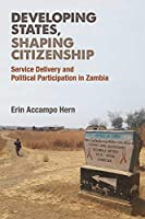 Developing States, Shaping Citizenship: Service Delivery and Political Participation in Zambia (African Perspectives)