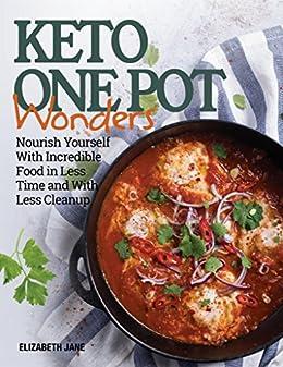 Keto One Pot Wonders Cookbook - Low Carb Living Made Easy: Delicious Slow Cooker, Crockpot, Skillet & Roasting Pan Recipes (Elizabeth Jane Cookbook 9) by [Jane, Elizabeth]