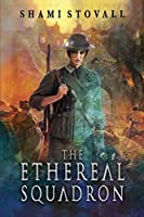 The Ethereal Squadron: A Wartime Fantasy (The Sorcerers of Verdun)