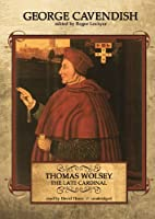 Thomas Wolsey, The Late Cardinal: Library Edition