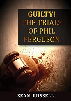 Guilty! -The Trials of Phil Ferguson by [Russell, Sean]