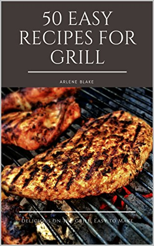 50 EASY RECIPES FOR GRILL  Delicious on the Grill, Easy to Make  (Griil IT! Book 3) (English Edition)
