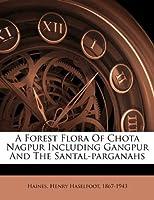 A Forest Flora of Chota Nagpur Including Gangpur and the Santal-Parganahs
