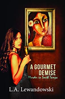 A Gourmet Demise: Murder in South Tampa by [Lewandowski, L. A.]