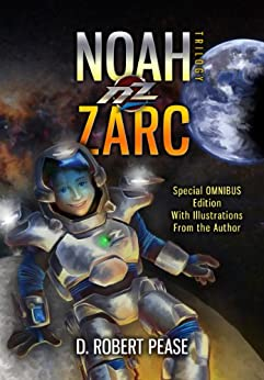 Noah Zarc: Omnibus (Special Edition) by [Pease, D. Robert]